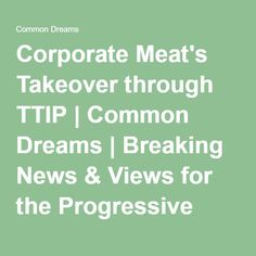 Corporate Meat's Takeover through TTIP | Common Dreams | Breaking News & Views for the Progressive Community