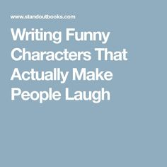Writing Funny Characters That Actually Make People Laugh