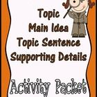 This engaging activity packet will help students learn the important skill of identifying the topic, main idea, topic sentence and supporting detai...