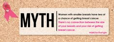MYTH: Women with smaller breasts have less of a chance of getting breast cancer.   FACT: There's no connection between the size of your breasts and your risk of getting breast cancer.   #GMCforTheFight