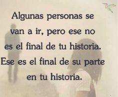 Algunas personas se van a ir pero ese no es el final de tu historia, es el final de ellos.*