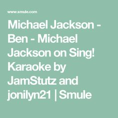 Michael Jackson - Ben - Michael Jackson on Sing! Karaoke by JamStutz and jonilyn21 | Smule