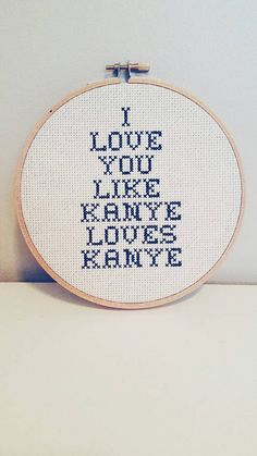 "I love you like kanye loves kanye 6"" subversive cross stitch"