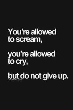 You're going to want to give up.  DON'T