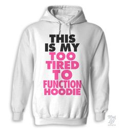 this is my too tired to function hoodie.