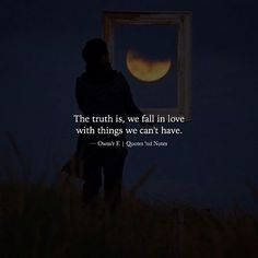 The truth is we fall in love with things we can't have. Owm'r F. via (http://ift.tt/2lzkSOb)