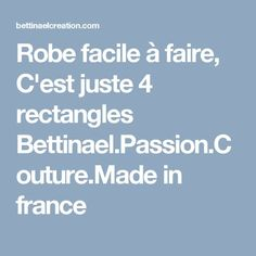 Robe facile à faire, C'est juste 4 rectangles Bettinael.Passion.Couture.Made in france