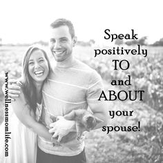 Learn why it's important to speak positively to and about your spouse in the 13 Questions to Ask for a Marriage that Lasts blog post series. READ it here: http://www.wellnessmomlife.com/13-powerful-questions-to-ask-for-a-marriage-that-lasts-part-2-of-4/