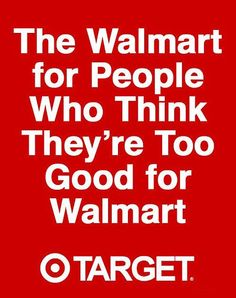 I shop at Target cause its clean, organized and quiet. And because they keep cashiers on hand to make sure lines move.