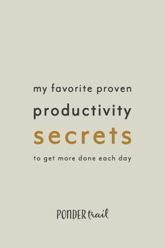 My Favorite Proven Productivity Secrets for Getting More Done Each Day — Ponder Trail Creative Business, Business Tips, Online Business, Improve Productivity, Productivity Quotes, Each Day, Time Management Tips, How To Stay Motivated, How To Be Productive