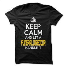 Keep Calm And Let  Funeral director Handle It – Awes T Shirt, Hoodie, Sweatshirts - shirt outfit #style #clothing
