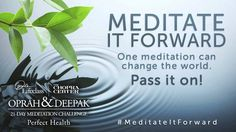 From Oprah & Deepak 21-Day Meditation Challenge - Perfect Health...1 free meditation