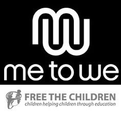 """Free the Children and their """"Me to We"""" campaign. Craig Kielburger is such an inspiration."""