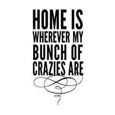 family quotes & Home is whoever my bunch of crazies are - subway style vinyl lettering wall decal room decor - most beautiful quotes ideas Great Quotes, Quotes To Live By, Inspirational Quotes, Inspiring Sayings, Motivational Quotes, The Words, Kardio Workout, Wall Quotes, Me Quotes