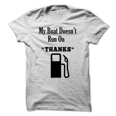 My Boat Doesn't Run On Thanks T Shirts, Hoodies. Get it here ==► https://www.sunfrog.com/Outdoor/My-Boat-Doesnt-Run-On-Thanks.html?57074 $19