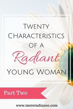 Twenty Characteristics of a Radiant Young Woman Part Two