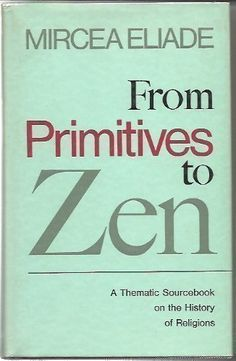 Mircea Eliade | From Primitives to Zen. A thematic sourcebook of the history of religions Primitives, Book Covers, Zen, Religion, Let It Be, History, Reading, Interior, Books