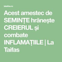 Acest amestec de SEMINȚE hrănește CREIERUL și combate INFLAMAȚIILE | La Taifas Natural Health Remedies, Good To Know, Deserts, Health Fitness, Vegan, Healthy, Projects, Design, Plant