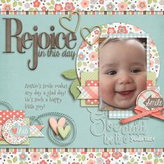 I love his little smiley face!! It just brings joy to my heart! I used THIS IS THE DAY from OOH LA LA found here: http://store.gingerscraps.net/This-Is-The-Day-Digital-Scrap and a template from Aprilisa's Picture perfect 27 pack found here:  http://www.gottapixel.net/store/product.php?productid=43950&cat=&page=22