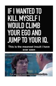I feel like Sherlock would definitely say this to Anderson. Lol and I will use this every chance I get.<< hehe it's kinda ironic with Sherlock bcause of that time he jumped off a building. ok not funny Sherlock Bbc, Sherlock Fandom, Sherlock Comic, Sherlock Season, Funny Jokes, Hilarious, It's Funny, Funny Stuff, Baker Street