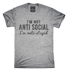 I'm Not Antisocial I'm Anti Stupid T-Shirts, Hoodies, Tank Tops