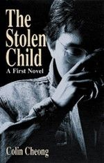 The Stolen Child: A First Novel  by Colin Cheong  Paperback / 346 pages    Get to know about Colin and his views on Singapore literature in this interview:    http://sotaliterature.wordpress.com/2012/09/18/featuring-colin-cheong/