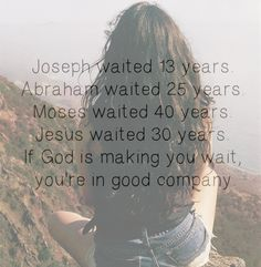 """If God is making you wait, you're in good company"" God's timing is always perfect"