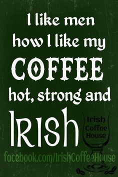 Pin by sandy sue on the wearing of the green pinterest ireland i like my men how i like my coffee hot strong and irish m4hsunfo