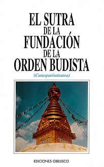 El sutra de la fundación de la Orden budista. de Catusparisatsutra editado por Obelisco.El Sutra de la Fundación de la Orden Budista es un texto de tanto interés histórico ycultural como espiritual nos brinda las enseñanzas orales que Buddha transmitió a sus discípulos.