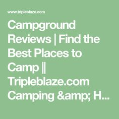 Campground Reviews | Find the Best Places to Camp || Tripleblaze.com Camping & Hiking