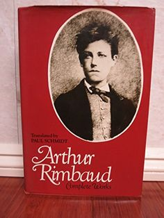 Arthur Rimbaud: Complete Works by Arthur Rimbaud https://www.amazon.com/dp/0060138343/ref=cm_sw_r_pi_dp_yf3IxbS0XB01N
