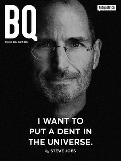 bigquote:    I want to put a dent in the universe. - Steve JobsFollow us on twitter.com/bigquote!