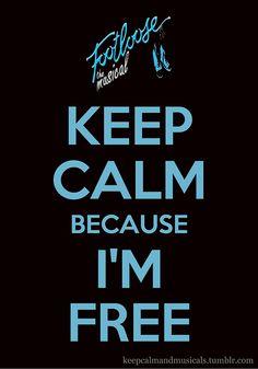 Keep Calm Because I'm Free ~ Footloose