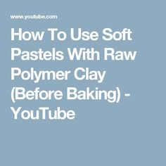 How To Use Soft Pastels With Raw Polymer Clay (Before Baking) - YouTube