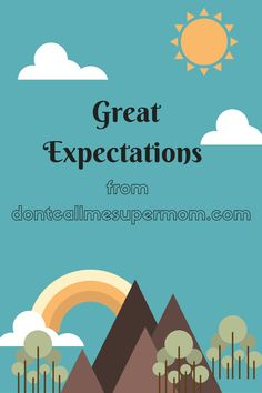 Do you have Great Expectations? No, I'm not talking about the book. I mean do you have great expectations in life, for holidays, for the kind of behavior you expect from your kids? I am all for finding the silver lining in any cloud, but sometimes, I expect too much from people or situations...
