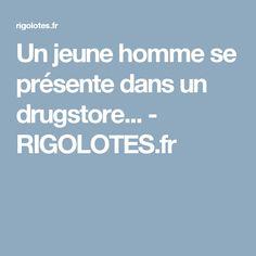 Un jeune homme se présente dans un drugstore... - RIGOLOTES.fr