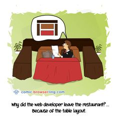 Why did the web developer leave the restaurant? Because of the table layout. Computer Jokes, Computer Science, Software Development, Funny Comics, Programming, Web Design, Hilarious, Family Guy, Layout