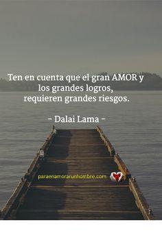 En el amor existe un gran riesgo de ser desdichado. Es el precio que debemos pagar para conseguir la felicidad...