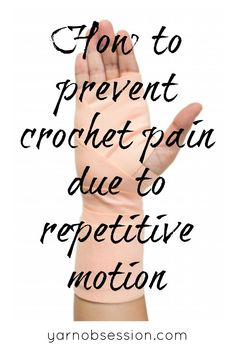 How to prevent crochet pain due to repetitive motion | Yarn Obsession