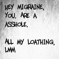 Migraines are assholes.