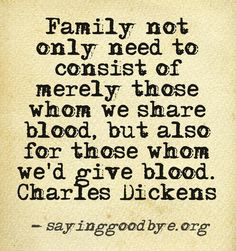 Family not only need to consist of merely those whom we share blood, but also for those whom we'd give blood. #quote #Adoption #Fostering