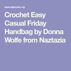 Crochet Easy Casual Friday Handbag by Donna Wolfe from Naztazia