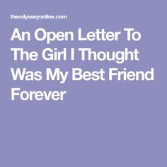 An Open Letter To The Girl I Thought Was My Best Friend Forever