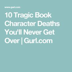 10 Tragic Book Character Deaths You'll Never Get Over | Gurl.com