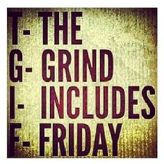 TGIF - The Grind Includes Friday Fitness Motivation / Fitness Blog - Follow for more!
