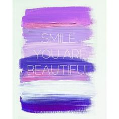 Smile - you are beautiful