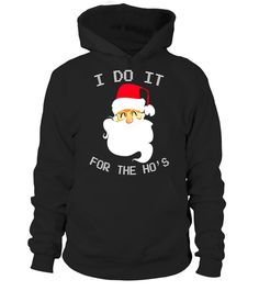 """# Funny Santa Cute I Do It For The Ho's T-Shirt Gift Christmas .  Special Offer, not available in shops      Comes in a variety of styles and colours      Buy yours now before it is too late!      Secured payment via Visa / Mastercard / Amex / PayPal      How to place an order            Choose the model from the drop-down menu      Click on """"Buy it now""""      Choose the size and the quantity      Add your delivery address and bank details      And that's it!      Tags: Christmas is the best…"""