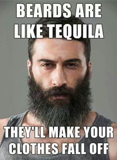 Beard=Tequila