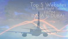 Top 5 Website to Book Flight Tickets From India to Dubai