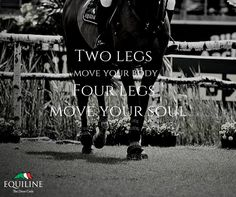 Two legs move your body, four legs move your soul.